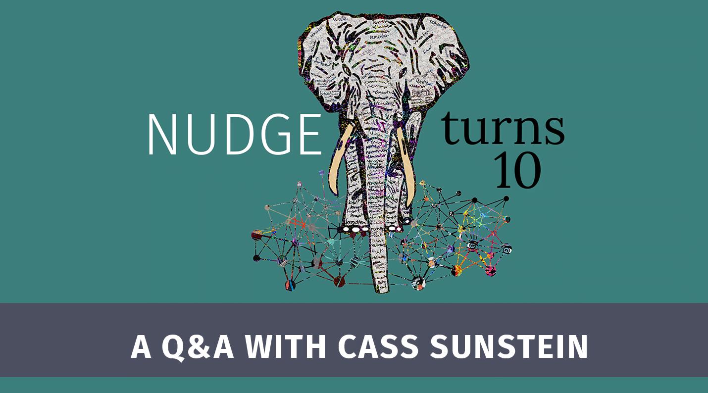 Nudge Turns 10 A Qa With Cass Sunstein Behavioral Scientist