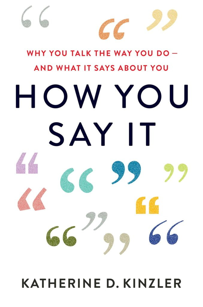 why you talk the way you do and what it says about you